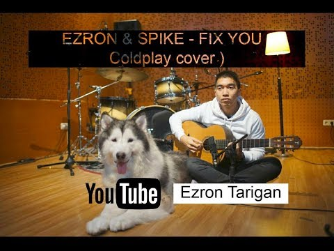 Ezron Tarigan & Humble Spiker - Fix You  #MusicVlog #1 THE FIRST DOG WHO CAN SING !