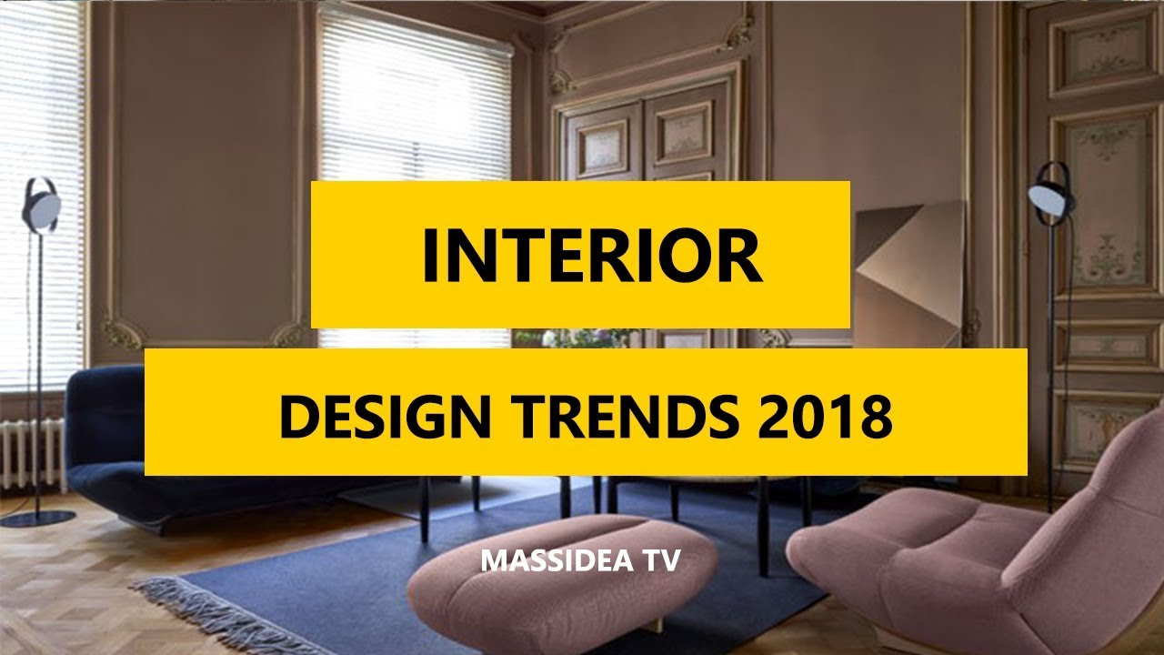 50 awesome interior design trends fall 2018 youtube for Interior design trends 2018