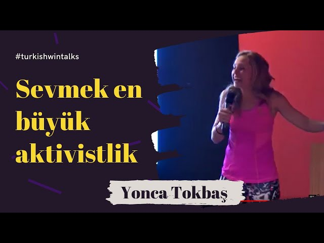 Yonca Tokbaş | Sevmek en büyük aktivistlik