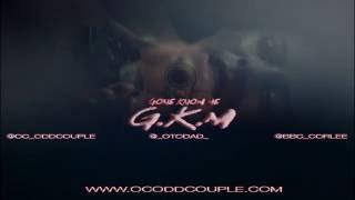 OC ODD COUPLE - G.K.M (GONE KNOW ME) - PRO. BY CASHMONEYAP