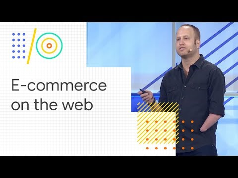 Build E-commerce Sites For The Modern Web With AMP, PWA, And More (Google I/O '18)