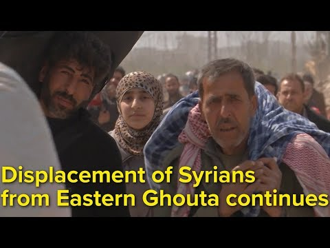 Displacement of Syrians from Eastern Ghouta continues