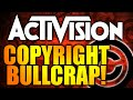 THE ACTIVISION COPYRIGHT CLAIMING BULLCRAP ON YOUTUBE!