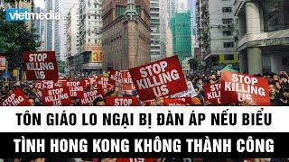 Tôn giáo lo ngại bị đàn áp nếu biểu tình Hong Kong không thành công