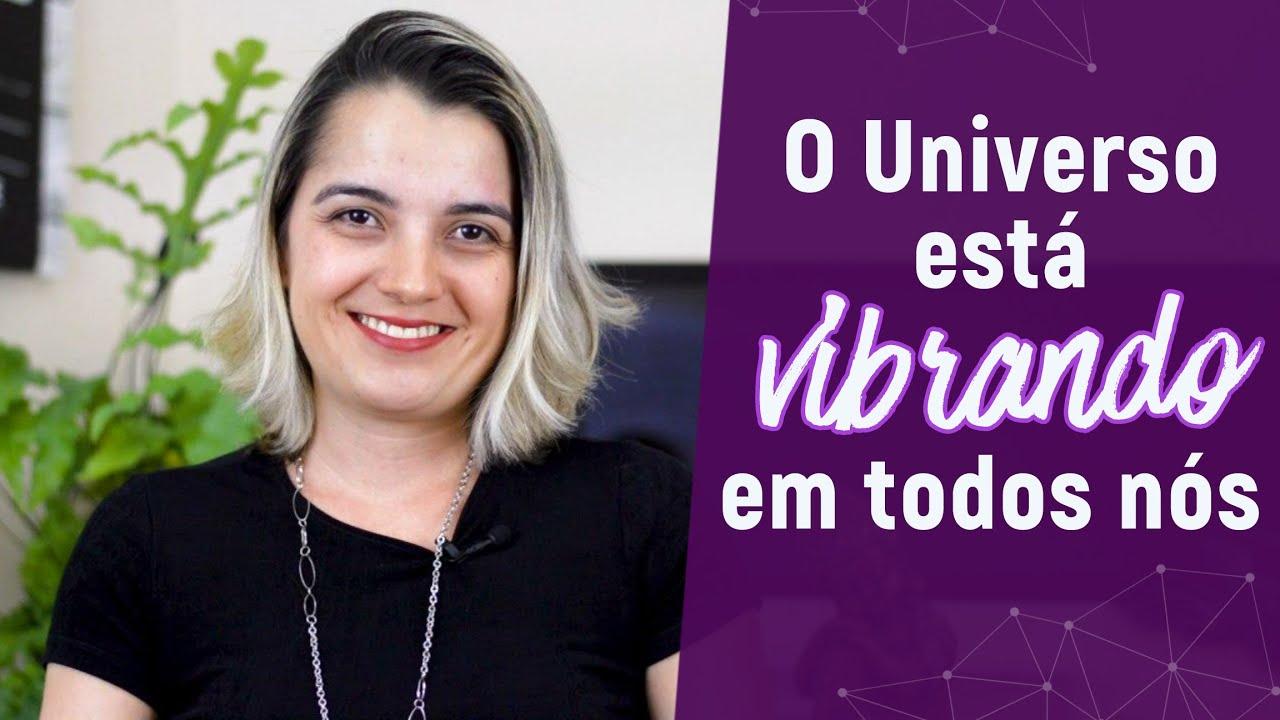 O UNIVERSO QUE ESTÁ VIBRANDO DENTRO DE NÓS