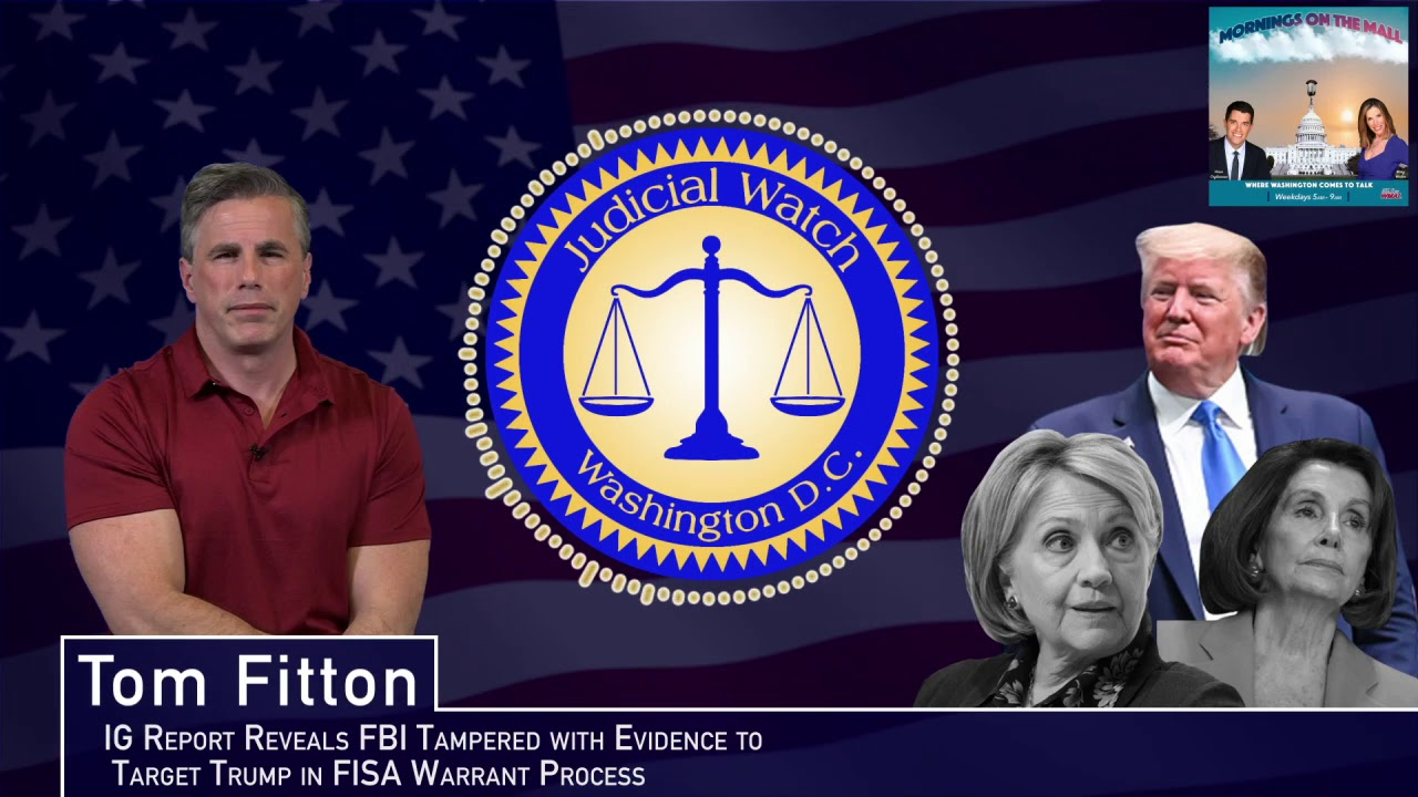 Tom Fitton: IG Report Reveals FBI Tampered w/ Evidence to Keep FISA Process Going to Spy on Trump