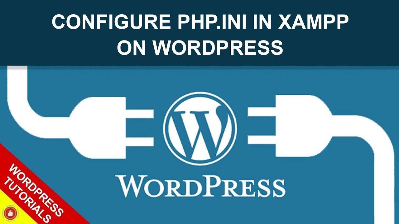 03.Configure php ini in xampp on wordpress  -  WordPress Tutorials