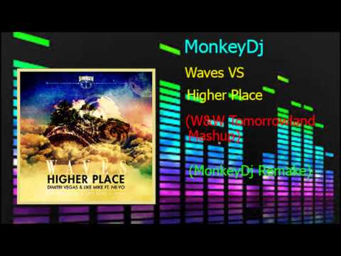 HIGHER PLACE VS WAVES (W&W MASHUP)(MONKEYDJ REMAKE)