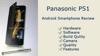 Panasonic P51 Review- Android Smartphone Hardware, Software And Features