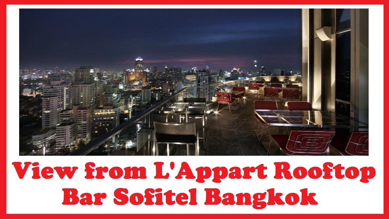 view from l'appart rooftop bar sofitel bangkok sukhumvit - youtube