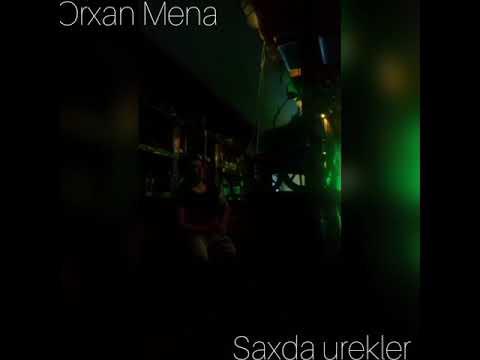 Saxda Urekler Orxan Mena