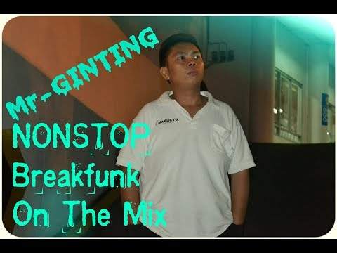 DJ NONSTOP BREAKFUNK On The MIX By [MR - GINTING - MANIK] 2018