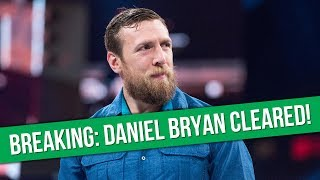 BREAKING: Daniel Bryan Cleared For WWE ...
