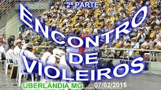 ENCONTRO DE VIOLEIROS   Uberlândia MG   07 02 2015   filme   2ª parte