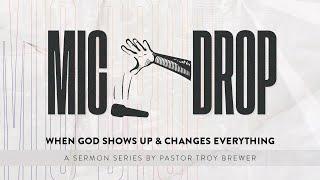 Mic Drop Part Two with Pastor Troy Brewer