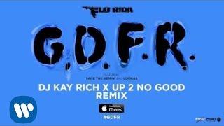 Flo Rida – GDFR (DJ Kay Rich x Up 2 No Good Remix) [Official Audio]