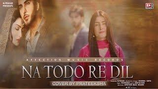 NA TODO RE DIL BY PRATEEKSHA | CHANDRA SURYA | SAD ROMANTIC SONG | AFFECTION MUSIC RECORDS