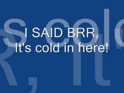 I said Brr, it's cold in here!