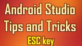 Android Studio Tips and Tricks 9 - Press  Esc key  to move the Cursor to the Editor window