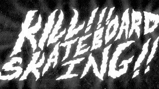 KILL! SKATEBOARDING! Hitz