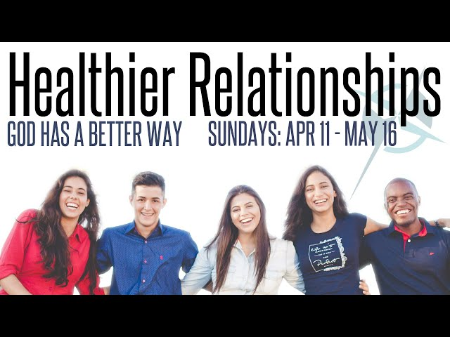Healthier Relationships- 2 Bearing One Another's Burdens