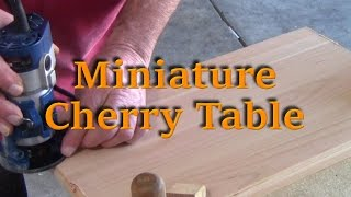 Miniature Cherry Table - Builder's Series Ep. 3 P1