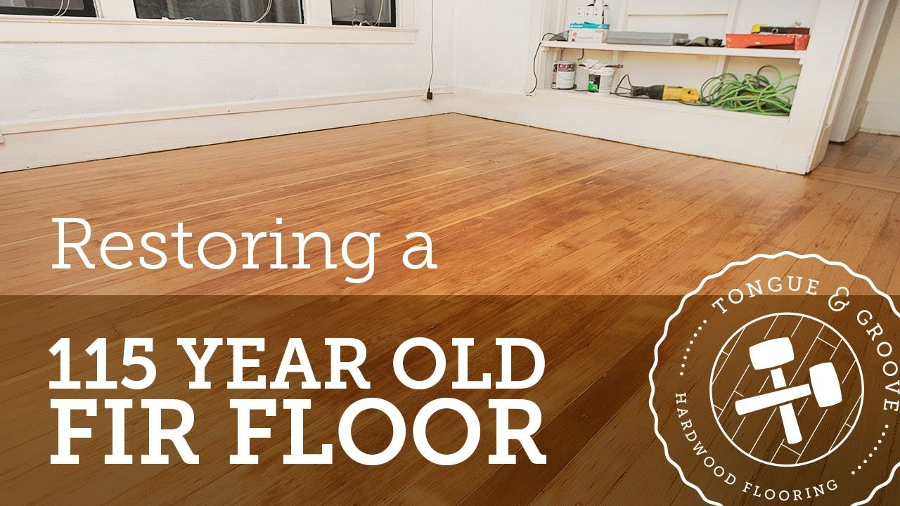 Restoring A 115 Year Old Fir Floor