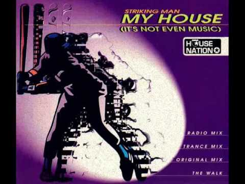Striking man my house it 39 s not even music original for House music 1996