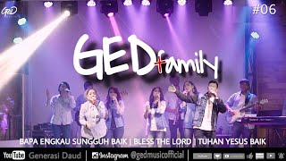 Download lagu GED Family #06 - Bapa Engkau Sungguh Baik   Bless The Lord   Tuhan Yesus Baik