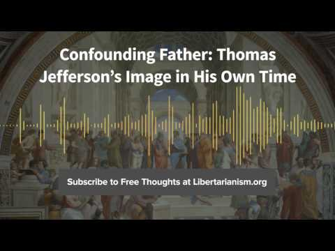 Episode 151: Confounding Father: Thomas Jefferson's Image in His Own Time (with Robert McDonald)