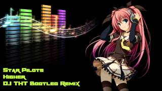 Star Pilots - Higher (DJ THT Bootleg)  - HQ Rip