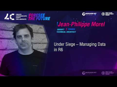 Under Siege – Managing Data in R6 / Jean-Philippe Morel, Technical Architect Ubisoft