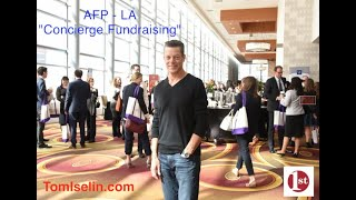 "Tom Iselin - AFP Event (Los Angeles) - ""Concierge Fundraising"""