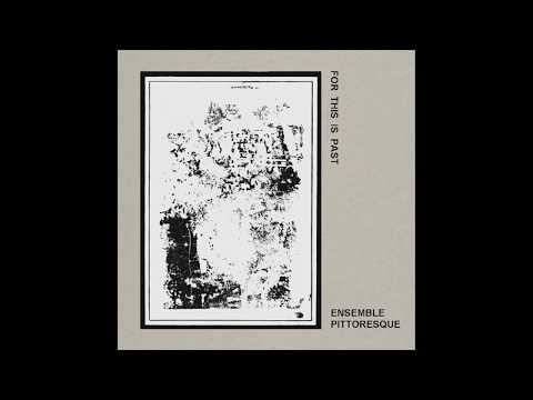 Ensemble Pittoresque – For This Is Past