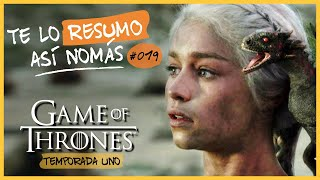 Te Lo Resumo Así Nomás #19 - Game Of Thrones, Temporada 1