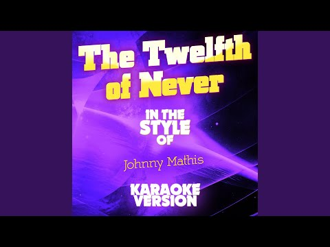 The Twelfth of Never (In the Style of Johnny Mathis) (Karaoke Version) mp3