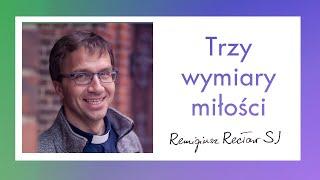 Trzy wymiary miłości  | O. Remigiusz Recław SJ