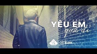 MV Yêu Em Quá Đi - Karik
