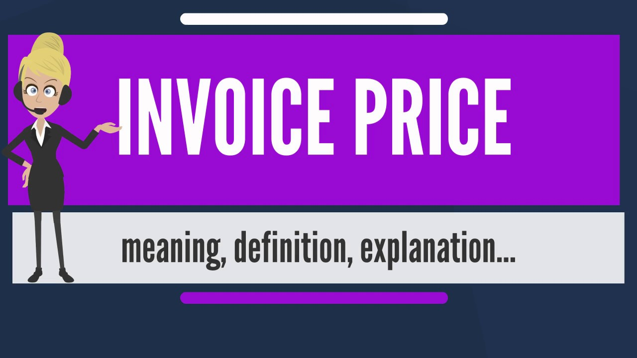 What Is INVOICE PRICE What Does INVOICE PRICE Mean INVOICE PRICE - Invoice price meaning