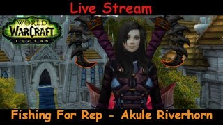 Fishing For Rep Akule Riverhorn - fury warrior - world of warcraft - live stream pve gameplay