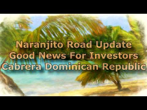 Naranjito Road Paving Opening Investment Opportunities In Cabrera Dominican Republic