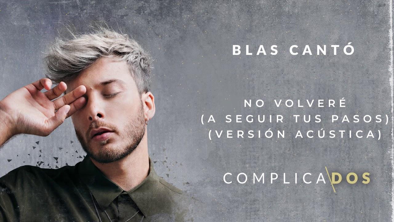Blas Cantó No Volveré A Seguir Tus Pasos Versión Acústica Youtube