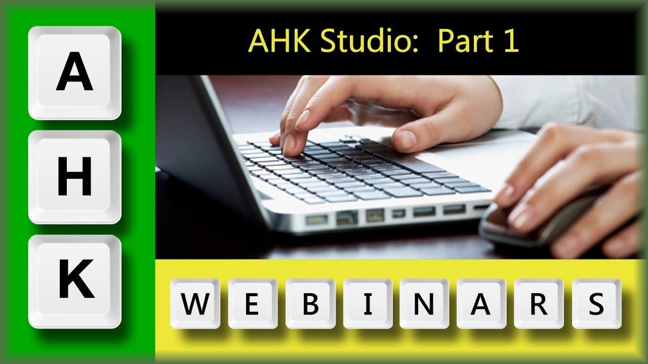 AutoHotkey Webinar-8/2016 Hour 1- AHK Studio, Screen Clipping