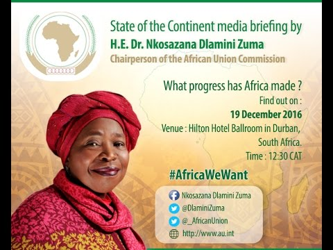 State of the Continent Media Briefing speech - Dr Nkosazana Dlamini Zuma, Durban, 19 -12- 2016