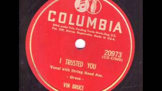 Vin Bruce  I Trusted You  COLUMBIA 20973
