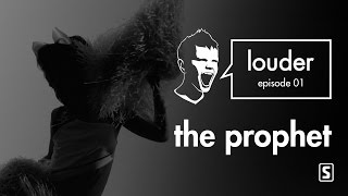 The Prophet - LOUDER episode 01