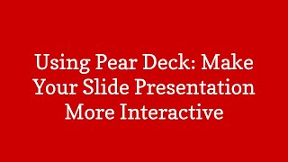 Pear Deck: Make Your Google Slides More Interactive