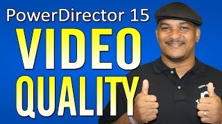 How to Fix Blurry Videos   CyberLink PowerDirector 15 Video Quality Tutorial