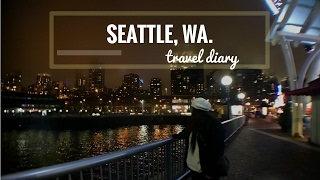 Seattle, WA. 2017 | Travel Diary