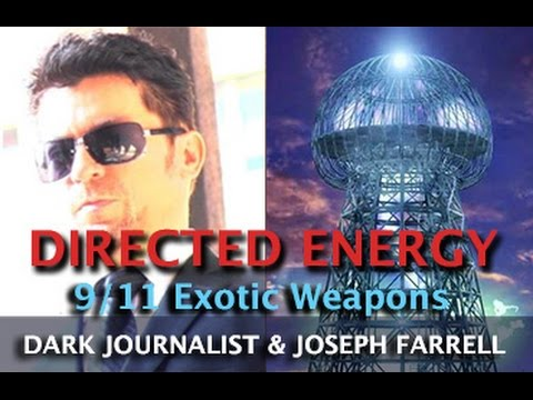 9/11 AND TESLA DIRECTED ENERGY WEAPONS - DARK JOURNALIST & DR. JOSEPH FARRELL